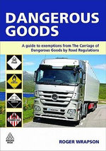 Dangerous Goods : A Guide to Exemptions from the Carriage of Dangerous Goods by Road Regulations - Roger Wrapson