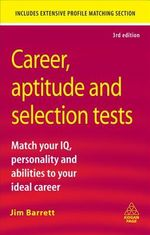 Career Aptitude and Selection Tests : Match Your IQ Personality and Abilities to Your Ideal Career - Jim Barrett