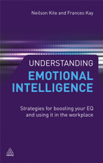Understanding Emotional Intelligence : Strategies for Boosting Your EQ and Using it in the Workplace - Neilson Kite