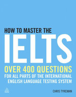 How to Master the IELTS : Over 400 Questions for All Parts of the International English Language Testing System - Chris John Tyreman