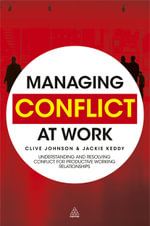 Managing Conflict at Work : Understanding and Resolving Conflict for Productive Working Relationships - Clive Johnson