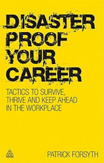 Disaster-proof Your Career : Tactics to Survive, Thrive and Keep Ahead in the Workplace - Patrick Forsyth