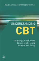 Understanding CBT : Develop Your Own Toolkit to Reduce Stress and Increase Well-Being - Stephen Palmer