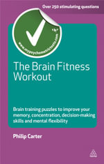 The Brain Fitness Workout : Brain Training Puzzles to Improve Your Memory, Concentration, Decision Making Skills and Mental Flexibility - Philip J. Carter