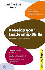 Develop Your Leadership Skills, 2nd Edition : Creating Success Series - John Adair