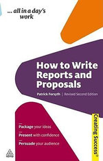How To Write Reports And Proposals, 3rd Edition : Creating Success Series - Patrick Forsyth
