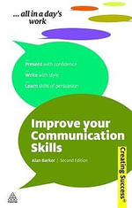 Improve Your Communication Skills, 2nd Edition : CREATING SUCCESS - Alan Barker