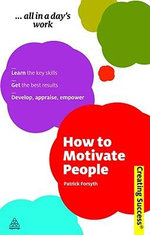 How To Motivate People, 2nd Edition : Creating Success Series - Patrick Forsyth