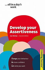 Develop Your Assertiveness, 2nd Edition : Creating Success Series  - Sue Bishop