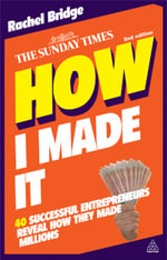 How I Made it : 40 Successful Entrepreneurs Reveal How They Made Millions - Rachel Bridge