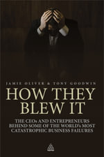 How They Blew It :  The CEO's and Entrepreneurs Behind Some of the World's Most Catastrophic Business Failures - Jamie Oliver