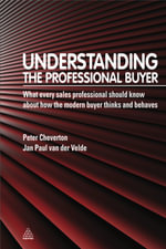 Understanding the Professional Buyer : What Every Sales Professional Should Know About How the Modern Buyer Thinks and Behaves - Peter Cheverton