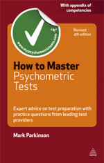 How to Master Psychometric Tests : Expert Advice on Test Preparation with Practice Questions from Leading Test Providers - Mark Parkinson