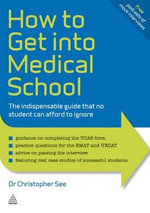 How to Get Into Medical School : The Indispensible Guide That No Student Can Afford to Ignore - Christopher See