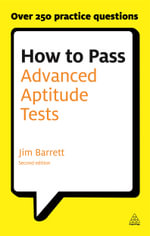 How to Pass Advanced Aptitude Tests : Assess Your Potential and Analyse Your Career Options with Graduate and Managerial Level Psychometric Tests - Jim Barrett
