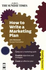 How to Write a Marketing Plan : Carry Out a Marketing Audit Establish Objectives and Strategies Create an Effective Plan - John Westwood