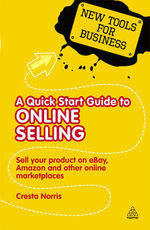 A Quick Start Guide to Online Selling : Sell Your Product on Ebay Amazon and Other Online Market Places - Cresta Norris