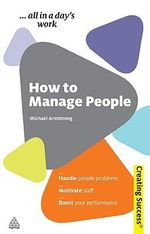 How to Manage People : Creating Success Series - Michael Armstrong