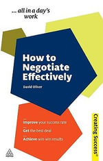 How to Negotiate Effectively, 3rd Edition : Creating Success Series - David Oliver