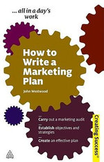 How to Write a Marketing Plan, 3rd Edition : Creating Success Series - John Westwood