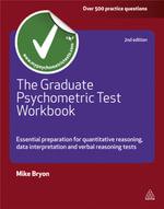 The Graduate Psychometric Test Workbook : Essential Preparation for Quantative Reasoning, Data Interpretation and Verbal Reasoning Tests - Mike Bryon