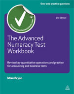 The Advanced Numeracy Test Workbook : Review Key Quantative Operations and Practise for Accounting and Business Tests - Mike Bryon