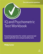 IQ and Psychometric Test  :  Essential Preparation for Verbal, Numerical and Spatial Aptitude Tests and Personality Tests - Philip Carter