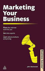 Marketing Your Business : Make the Internet Work for You Get into Exports Learn about Products and Pricing - John Westwood