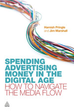 Spending Advertising Money in the Digital Age : How to Navigate the Media Flow - Hamish Pringle