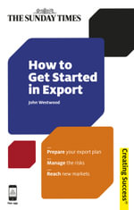 How to Get Started in Export : Prepare Your Export Plan; Manage the Risks; Reach New Markets - John Westwood