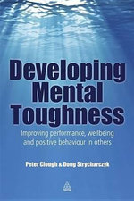 Developing Mental Toughness : Improving Performance, Wellbeing and Positive Behaviour in Others - Peter Clough