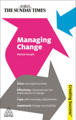 Managing Change : Seize New Opportunities; Effectively Communicate the Implications of Change; Cope with Everyday Adjustments; Implement - Patrick Forsyth