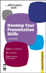 Develop Your Presentation Skills : Creating Success Series - Theo Theobald