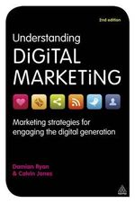 Understanding Digital Marketing : Marketing Strategies for Engaging the Digital Generation - Damian Ryan