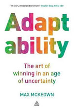 Adaptability : The Art of Winning In An Age of Uncertainty - Max McKeown