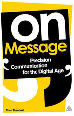 On Message : Precision Communication for the Digital Age - Theo Theobald