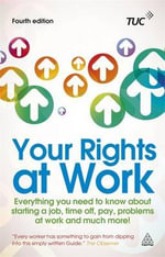 Your Rights at Work : Everything You Need to Know About Starting a Job, Time Off, Pay, Problems at Work and Much More! - Trade Union Congress