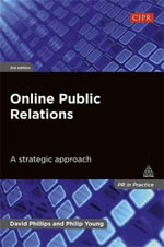 Online Public Relations : A Strategic Approach - David Phillips