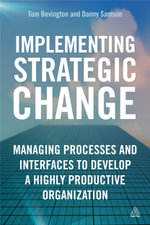 Implementing Strategic Change : Managing Processes and Interfaces to Develop a Highly Productive Organization - Daniel Samson