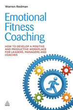 Emotional Fitness Coaching : How to Develop a Positive and Productive Workplace for Leaders, Managers and Coaches - Warren Redman