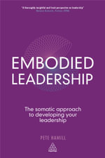 Embodied Leadership : The Somatic Approach to Developing Your Leadership - Pete Hamill