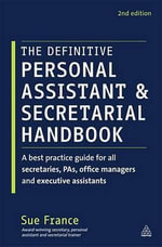 The Definitive Personal Assistant & Secretarial Handbook : A Best Practice Guide for All Secretaries, PAs, Office Managers and Executive Assistants - Sue France