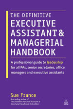 The Definitive Executive Assistant and Managerial Handbook : A Professional Guide to Leadership for all PAs, Senior Secretaries, Office Managers and Ex - Sue France