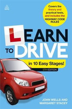 Learn to Drive in 10 Easy Stages : Covers the Theory and Practical Tests and Includes the Highway Code Rules - John Wells