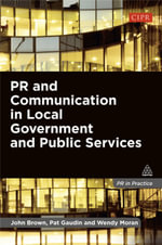 PR and Communication in Local Government and Public Services : Country Profiles from the Americas, Europe, Africa... - John Brown
