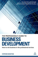 The Professional's Guide to Business Development : How to Win Business in the Professional Services - Stephen Newton