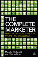 The Complete Marketer : 60 Essential Concepts for Marketing Excellence - Malcolm McDonald