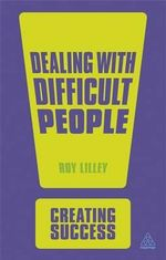 Dealing with Difficult People : The Creating Success Series - Roy Lilley