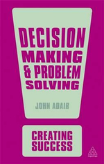 Decision Making and Problem Solving : The Creating Success Series - John Adair