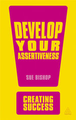 Develop Your Assertiveness : The Creating Success Series - Sue Bishop